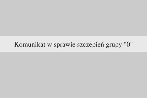 """Komunikat w sprawie szczepień osób """"grupy 0"""""""